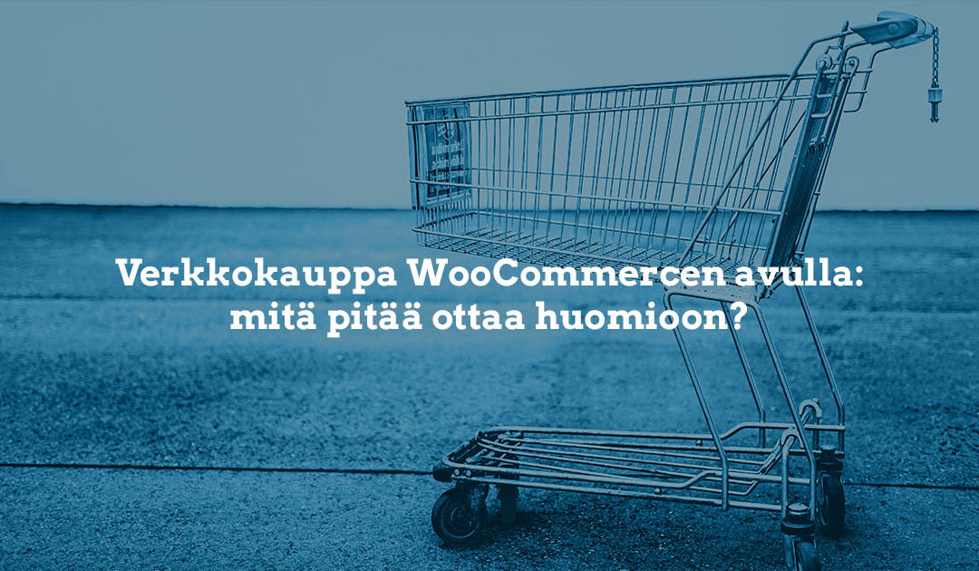 Verkkokauppa WooCommerce avulla – mitä pitää tietää?