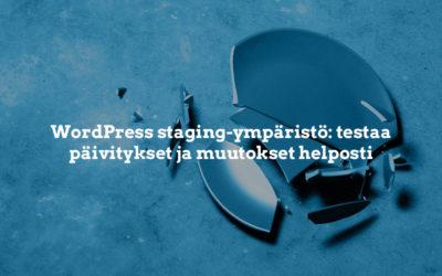 WordPress staging-ympäristö: testaa päivitykset turvallisesti